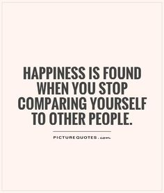 Happiness is found when you stop comparing yourself to other people. Picture Quotes.