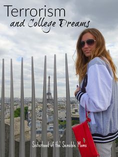 Terrorism and College Dreams: Basic survival and rarefied dreams are all victims at the feet of terrorism.   Parenting   Paris Travel   Sisterhood of the Sensible Moms