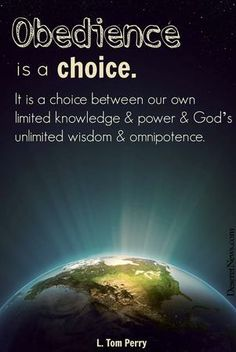 """Obedience is a choice. It is a choice between our own limited knowledge & power & God's unlimited wisdom and omnipotence."" Elder L. Tom Perry #ldsconf #quotes"