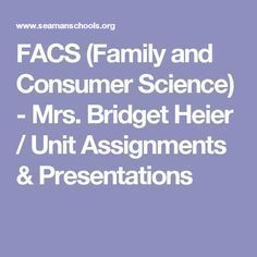 FACS (Family and Consumer Science) - Mrs. Bridget Heier / Unit Assignments & Presentations