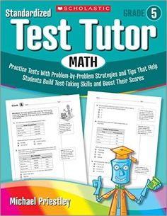 Standardized Test Tutor: Math, Grade 5: Practice Tests with Problem-by-problem Strategies and Tips That Help Students Build Test-Taking Skills and Boost Their Scores: Michael Priestley: 9780545096072: Amazon.com: Books
