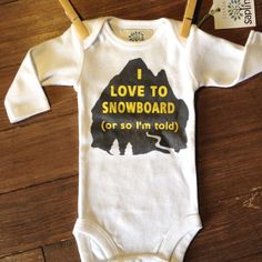 I LOVE TO SNOWBOARD funny onesies for babies   winter mountain town snow snowboard baby clothes online newborn - 18 months boy girl unisex by littlesapling on Etsy https://www.etsy.com/listing/259772944/i-love-to-snowboard-funny-onesies-for