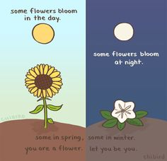 chibird You are a flower, different and beautiful, just like you are meant to be.