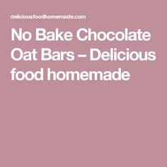 No Bake Chocolate Oat Bars – Delicious food homemade