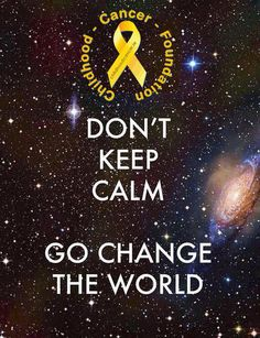 Inspirational Quote: Don't Keep Calm, Change the World. - another inspirational thought for you to consider and enjoy while you go about your day Jiddu Krishnamurti, Keep Calm Quotes, Quotes To Live By, Childhood Cancer Awareness Month, Childhood Cancer Quotes, Motivational Quotes, Inspirational Quotes, Change The World, Thoughts