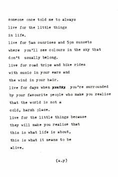 Live for the little things in life...