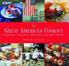 """""""Great American cookout : Barbecue basics, festive menus, cookout classics, picnic games, party ideas"""" / by Gregg R. Gillespie"""