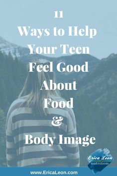 11 Ways To Help Your Teen Feel Good About Food And Body Image...
