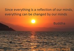 Since everything is a reflection of our minds, everything can be changed  by our minds Buddha