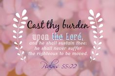 ❥ Psalm 55:22~ Cast your burden on the Lord