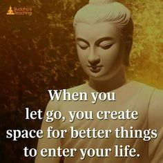 When you let go, you create space for better things to enter your life.
