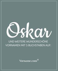 Der Name Oskar liegt voll im Trend. Finde hier weitere schöne Vornamen mit fünf Buchstaben. Wir haben eine Liste mit Mädchennamen und Jungennamen zusammengestellt - vielleicht ist ja ein passender Name für dein Baby dabei?