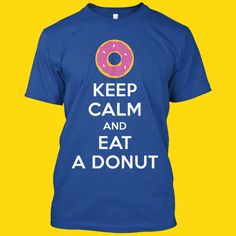 Do you love donuts? Then you going to love this shirt!  Only 3 days left to order so don't wait and order one NOW!  CLICK HERE: https://teespring.com/keep-calm-and-eat-a-donut  Don't forget to TAG a friend that would love this shirt!