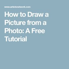 How to Draw a Picture from a Photo: A Free Tutorial