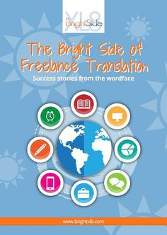"#brightxl8 ""The Bright Side of Freelance Translation"" by Nicole Y. Adams and Andrew Morris - Stories of success from translators who dealt with the challenges, ups and downs we all encounter at some point in our profession and decided to face them and work to create their own opportunities.  In at least one of these stories, you will read your story."
