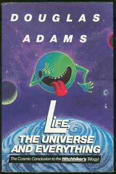 """""""Life, the Universe and Everything"""" - Douglas Adams"""