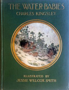"""""""The water-babies: a fairy tale for a land-baby"""" by Charles Kingsley; illustrated by Jessie Willcox Smith. Dodd, Mead & Co; New York. First 1916 edition with 12 full-page color plates originally painted in oils"""