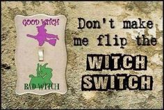 Me a witch? Hell yeah