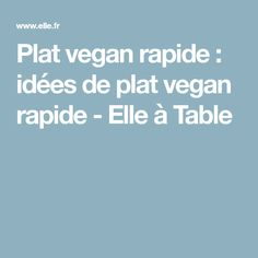 Plat vegan rapide : idées de plat vegan rapide - Elle à Table