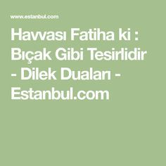 Havvası Fatiha ki : Bıçak Gibi Tesirlidir - Dilek Duaları - Estanbul.com
