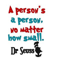 Jazz up any outfit, bag or any project with this design. A Persons a Person, no matter how small. Dr Seuss    This design is available in 4X4, 5X7