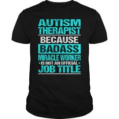 AUTISM THERAPIST Because BADASS Miracle Worker Isn't An Official Job Title T Shirts, Hoodies. Get it here ==► https://www.sunfrog.com/LifeStyle/AUTISM-THERAPIST--BADASS-113618346-Black-Guys.html?41382 $22.99