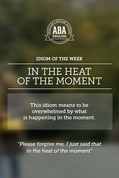 "English #idiom ""In the heat of the moment"" means to be overwhelmed by what is happening in the moment."