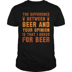 Get yours beautiful Beer And Your Opinion Coolest T Shirt Shirts & Hoodies.  #gift, #idea, #photo, #image, #hoodie, #shirt, #christmas