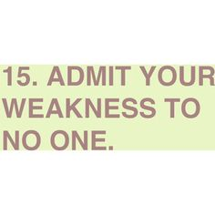 admit your weaknesses to no one Fabulous Quotes, Love Me Quotes, Some Quotes, Amazing Quotes, Great Quotes, Quotes To Live By, Random Quotes, Motivational Quotes, Funny Quotes