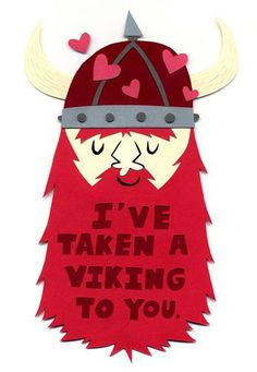 A kindly yet fearsome Norseman.   30 Punny Valentines For Everyone You Love