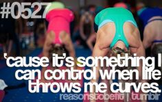 Reasons to be fit on tumblr. #0527 'cause it's something I can control when life throws me curves.