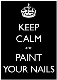 KEEP CALM and PAINT YOUR NAILS- in the makeup room by the nail polish rack