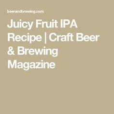Juicy Fruit IPA Recipe | Craft Beer & Brewing Magazine