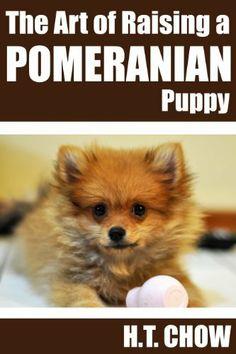 Free Dec. 4 - 5th--->The Art of Raising a Pomeranian Puppy by H.T. Chow, http://www.amazon.com/dp/B00GVGJPXU/ref=cm_sw_r_pi_dp_xU-Nsb0ADA5M7