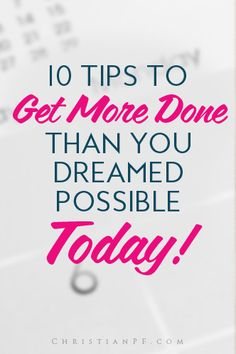 10 simple tips that you can implement immediately to get more done today -
