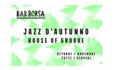 Jazz d'Autunno -Autumn Jazz, House of Groove, Oct. 22-23, 2015, 10 p.m., in Vicenza, Bar Borsa, Piazza dei Signori 26; free jazz concerts.