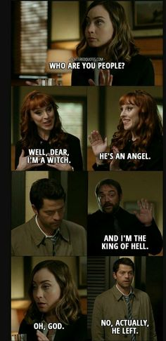 Quote from Supernatural ? Kelly Kline: Who are you people? Rowena: Well dear Im a witch. Hes an angel. Crowley: And Im the King of Hell. Kelly Kline: Oh God. Castiel: No actually he left. Sam Winchester: Okay guys not helping. Jensen Ackles Supernatural, Supernatural Fans, Best Supernatural Quotes, Supernatural Episodes, Supernatural Tattoo, Supernatural Wallpaper, Supernatural Christmas, Supernatural Drawings, Sam Winchester