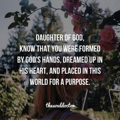 Daughter of God, know that you were formed by God's hands. Dreamed up in his heart, and places in this world for a purpose. Bible Verses Quotes, Faith Quotes, Scriptures, Trusting God Quotes, Godly Women Quotes, Strength Quotes, Wisdom Quotes, Daughter Of God, Daughters Of The King