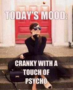 Today's Mood: Cranky With A Touch Of Psycho