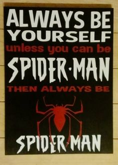 Always Be Yourself Unless You can Be Spiderman by WordArtTreasures, $15.00