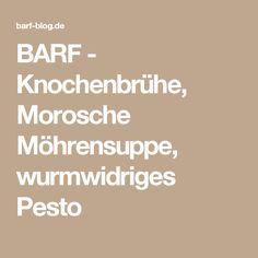 BARF - Knochenbrühe, Morosche Möhrensuppe, wurmwidriges Pesto