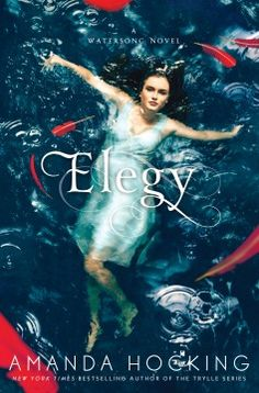 Elegy by Amanda Hocking | Watersong, BK#4 | Publisher: St. Martin's Griffin | Publication Date: August 6, 2013 | Publisher:www.worldofamandahocking.com | #YA #paranormal