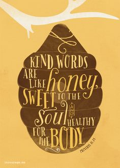 """""""Kind words are like honey, sweet to the soul and healthy for the body"""" (Proverbs 16:34). #kindness #quotes #bibleverse"""