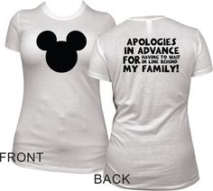 "Planning a family trip to Disney Land or Disney World? If your family is like mine, this shirt is perfect for you! Front of shirt has black Mickey head and back of shirt reads ""Apologies in advance fo"