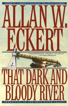 That Dark and Bloody River by Allan Eckert, Click to Start Reading eBook, An epic novel by an award-winning author chronicles the settling of the Ohio River Valley, home to th