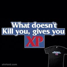 What doesn't kill you gives you XP!