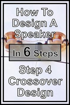 Step 4 - Crossover Design Part 1 Diy Speaker Kits, Speaker Plans, Speaker Box Design, Diy Speakers, Built In Speakers, Wireless Speakers, Klipsch Speakers, Audio Crossover, Depth Of Knowledge