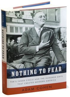 Nothing to Fear: FDR's Inner Circle and the Hundred Days That Created ModernAmerica by Adam Cohen. One of my favorite books about one of my favorite presidents. The things he and his administration accomplished are awe-inspiring. President Roosevelt, Franklin Roosevelt, Our President, Eleanor Roosevelt, Roosevelt Family, Theodore Roosevelt, Mahatma Gandhi, Greatest Presidents, American Presidents