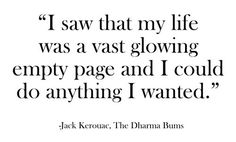 """I saw that my life was a vast glowing empty age and I could do anything I wanted."" - Jack Kerouac #quote"