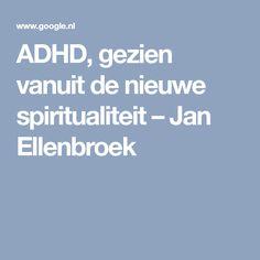 ADHD, gezien vanuit de nieuwe spiritualiteit – Jan Ellenbroek